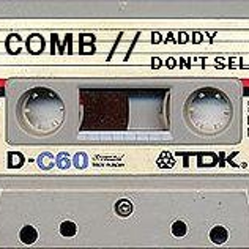 COMB // Daddy Don't Sell