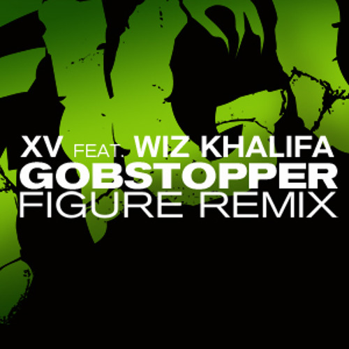 XV ft. Wiz Khalifa - Gobstopper (Figure Remix)