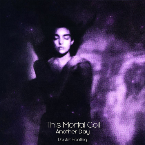 This Mortal Coil- Another Day (Roulet Bootleg)