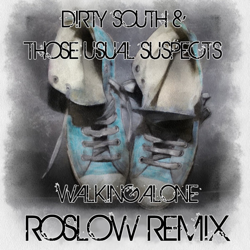Dirty South & Those Usual Suspects - Walking Alone (Roslow Remix)