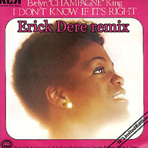 Evelyn Champagne King - I Don't Know If It's Right (Erick Dere remix)