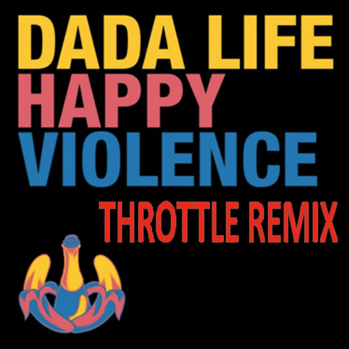 Dada Life - Happy Violence (Throttle Remix)