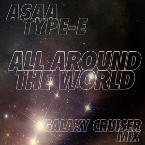 Theophilus London - All Around The World (ASAA Type-E's Galaxy Cruiser Mix) FREE DOWNLOAD