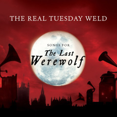 """The Real Tuesday Weld - Me and Mr Wolf (from """"Songs For The Last Werewolf""""))"""
