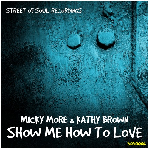 Micky More & Kathy Brown - Show Me How To Love