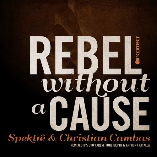 Spektre & Christian Cambas - Rebel Without a Cause (Uto Karem Groove Mix) [Incorrect Music]