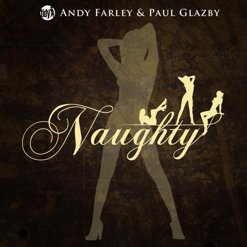 Andy Farley & Paul Glazby 'Naughty' Ground Zero Remix (Tidy)