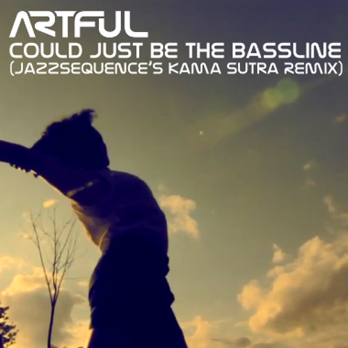 Artful - Could Just Be the Bassline [feat. Kal Lavelle] (jazzsequence's Kama Sutra Remix)