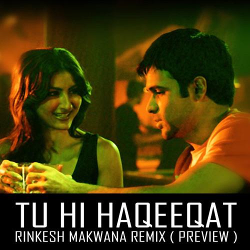 Tu hi haqeeqat - Rinkesh Makwana Remix ( Preview )