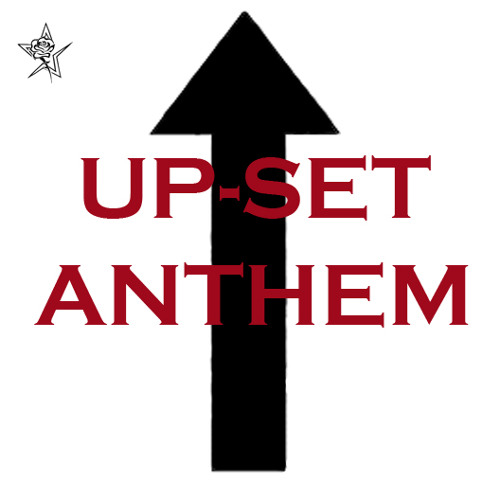 Up-Set Anthem