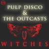 Pulp Disco & The Outcasts - Witches (The Legendary 1979 Orchestra B Mix) 128kbps[OUT NOW]