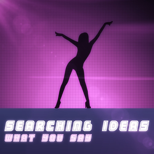 Searching Ideas - What You Say