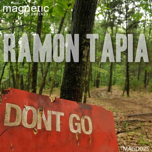 Ramon Tapia - Dont Go (Original Mix) [Magnetic Recordings]