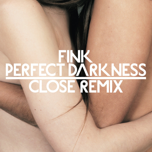 FINK : Perfect Darkness : CLOSE Remix