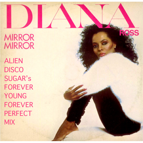 Diana Ross - Mirror Mirror - Alien Disco Sugar's Forever Young Forever Perfect Mix