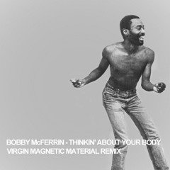 Bobby McFerrin - Thinkin' About Your Body (Virgin Magnetic Material Remix)