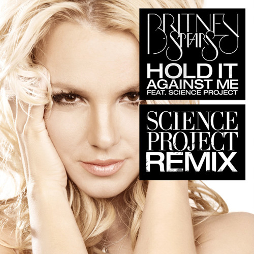 Britney Spears feat. Science Project - Hold It Against Me (SCIENCE PROJECT ELECTRO HOUSE REMIX)