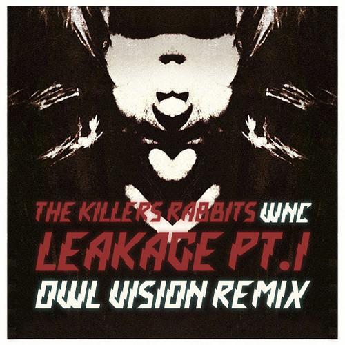 The Killers Rabbits - Leakage Part.1 (Owl Vision Remix)
