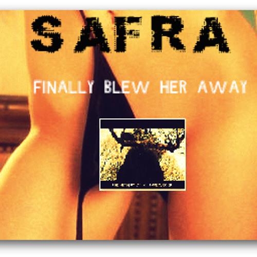 SAFRA - Finally Blew Her Away