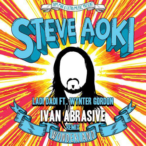 Steve Aoki - Ladi Dadi ft. Wynter Gordon (Ivan Abrasive Remix)