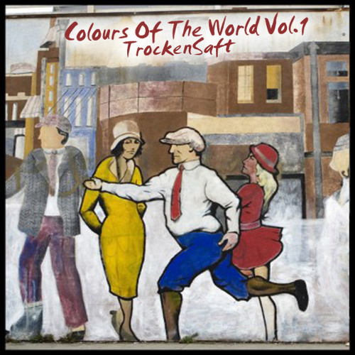 TrockenSaft - Colours of The World vol.1 FREE FULL DWNLD: http://pdj.cc/fcIq1