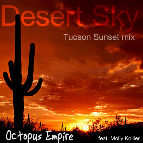 DesertSky(Tucson Sunset mix)-OctopusEmpire feat Molly Kollier