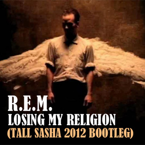 REM - Losing My Religion (Tall Sasha Bootleg)