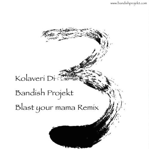 Kolaveri Di - Bandish projekt (Blast Your Mama Remix)
