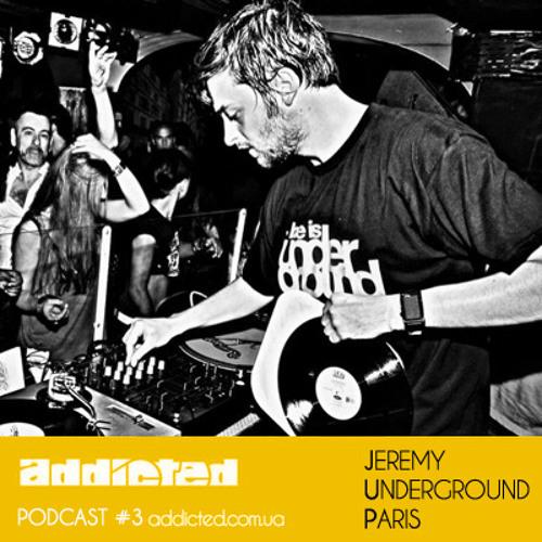 Jeremy Underground Paris - Addicted Podcast #3