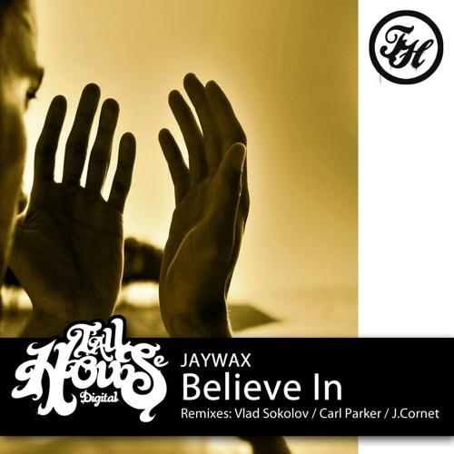 Jaywax Believe in Vlad Sokolov Remix