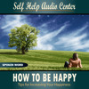 How To Be Happy Tips for Increasing Your Happiness - Part 1