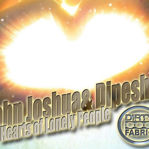 John Joshua & Dipesh P - Hearts Of Lonely People (Original Mix)  [Dirty Fabric]