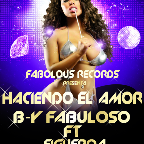 Haciendo El Amor B-Y Fabuloso Ft Figeroa Makiaveliko