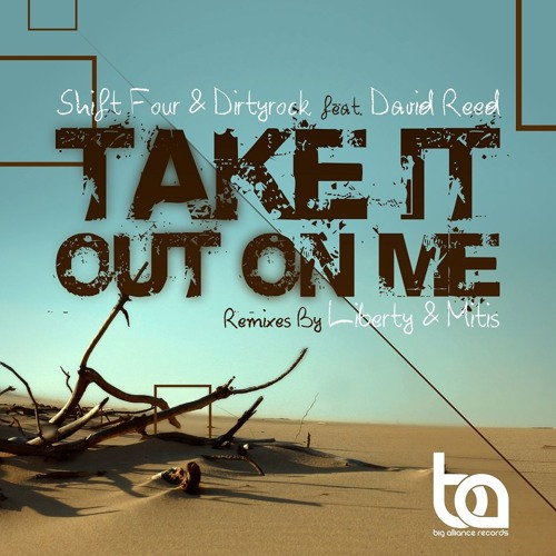 Dirtyrock & Shift Four Feat. David Reed - Take It Out On Me (MitiS Remix) *FULL!!*