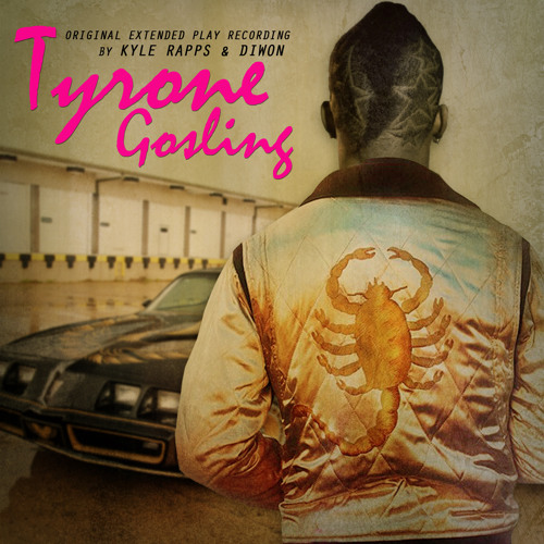 "Kyle Rapps & Diwon ""TYRONE GOSLING"" FreEP"