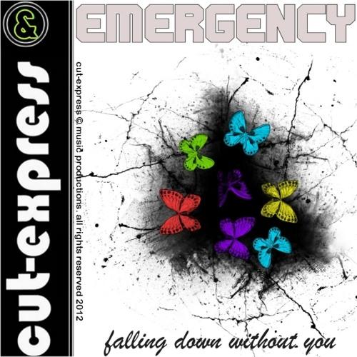 CUT-EXPRESS & EMERGENCY © FALLING DOWN WITHOUT YOU...