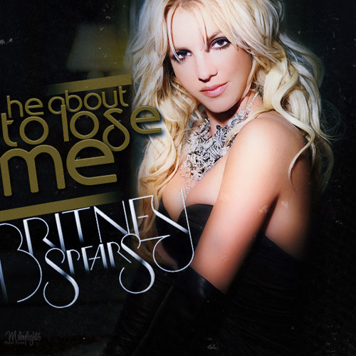 Britney Spears - he-about-to-lose-me-official