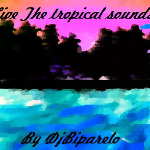 Live The tropical sounds By DjBiparelo