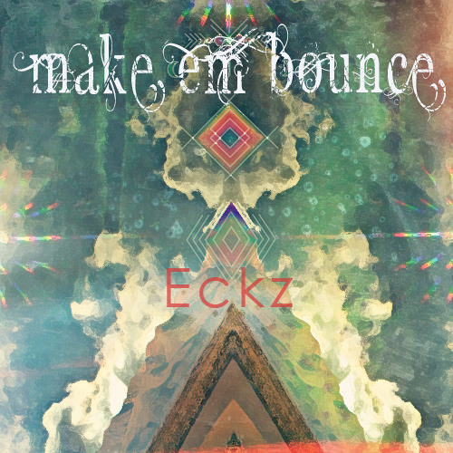 Make Em Bounce (Ft. Eckz x BalanceMAYNE)