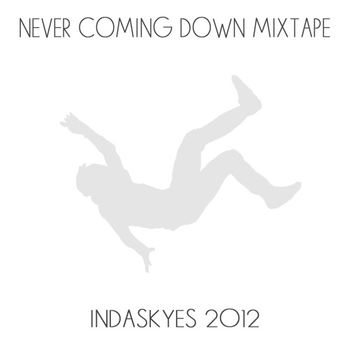 Never Coming Down Mixtape 2012