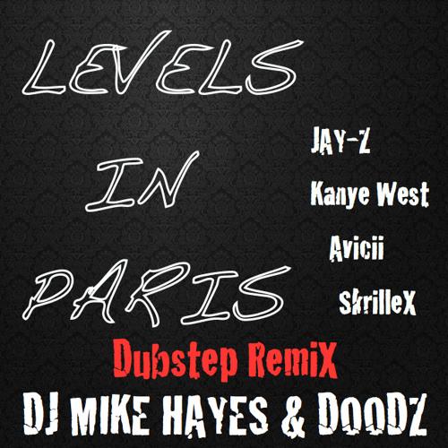Levels in Paris // Dubstep RemiX // DJ MIKE HAYES & DOODZ // Jay-Z, Kanye West, Avicii, Skrillex !!!