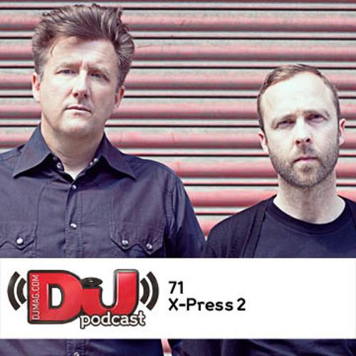 DJ Weekly Podcast 71: X-Press 2