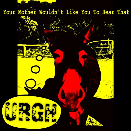 Urgh - Your Mother Wouldn't Like You To Hear That (2009)