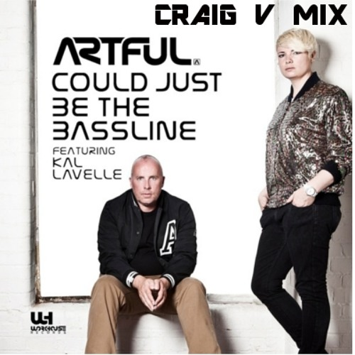 Artful feat Kal Lavelle - Could Just Be The Bassline (Craig V Mix) EDIT