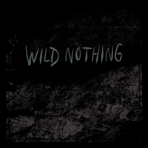Wild Nothing // Nowhere
