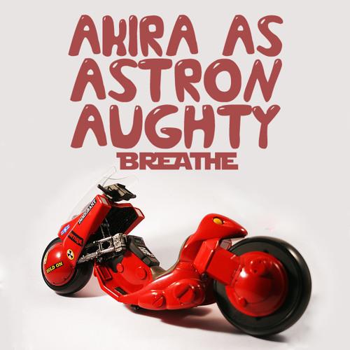 AKIRA AS ASTRONAUGHTY - BREATHE BOOTLEG