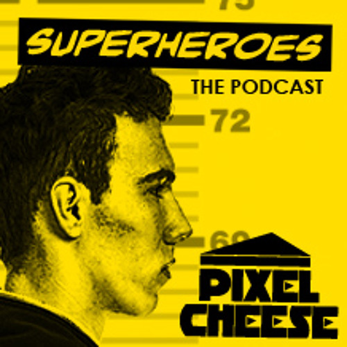 Pixel Cheese Superheroes Podcast - Episode 1
