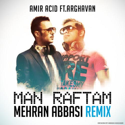Amir Acid Ft. Arghavan - Man Raftam (Mehran Abbasi Remix)
