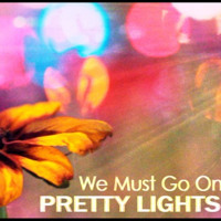 Pretty Lights - We Must Go On