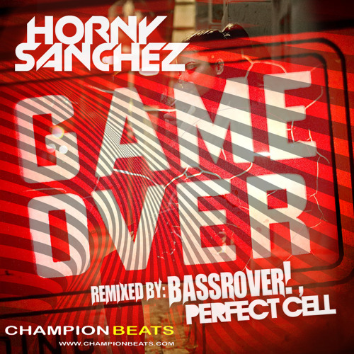 Horny Sanchez - Game Over (Bassrover! Remix) [Champion Beats Records]